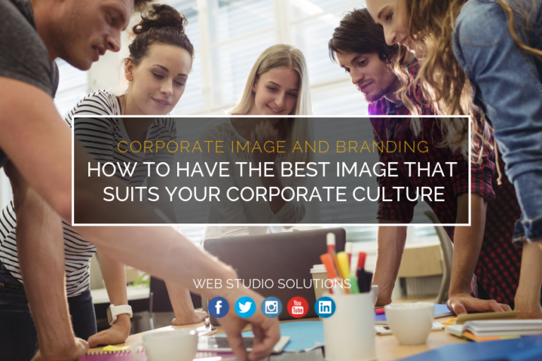 Corporate Image and branding, How to have the best image that suits your corporate culture